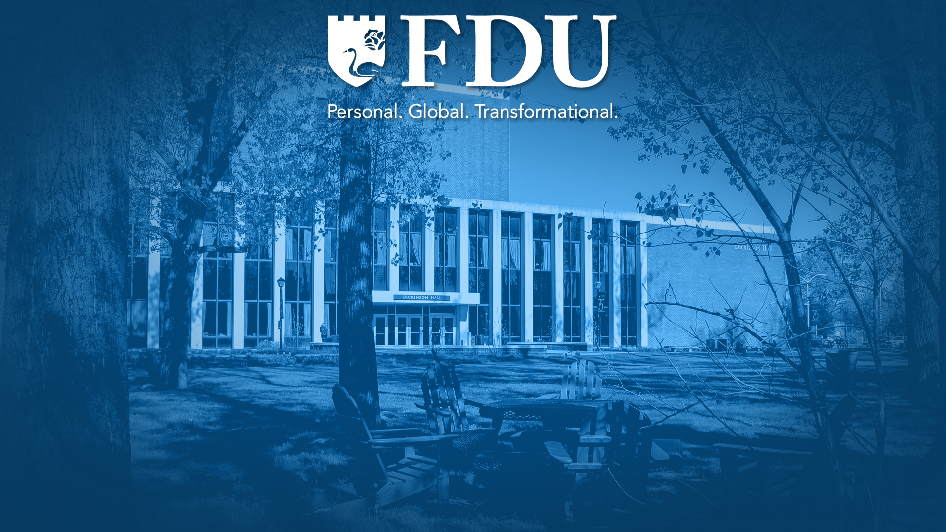 """""""FDU"""" """"Personal. Global. Transformational."""" Photo of Dickinson Hall in the background."""
