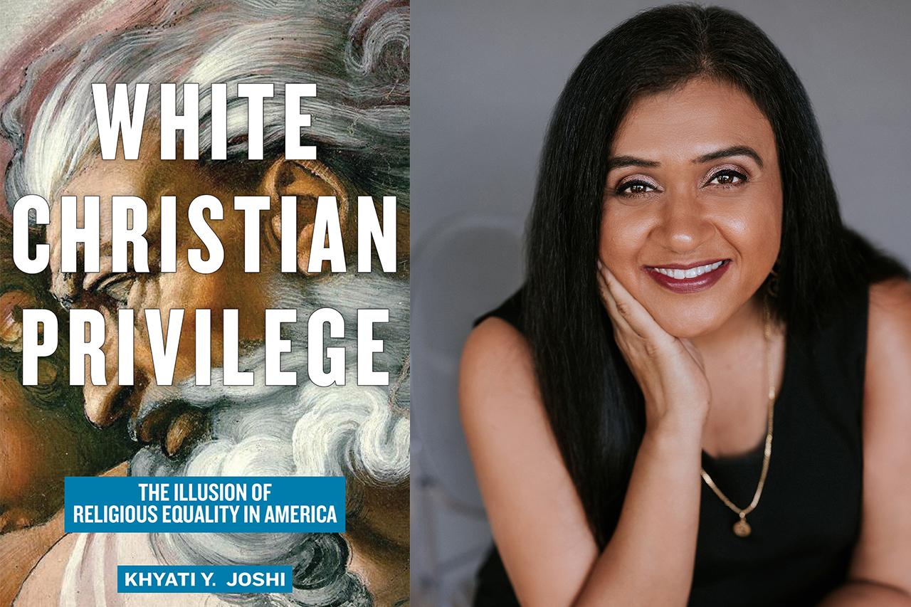 """White Christian Privilege: The Illusion of Religious Equality in America"" Khyati Y. Joshi book cover. Khyati Joshi headshot."