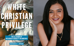 """White Christian Privilege: The Illusion of Religious Equality in America"" Khyati Y. Joshi book cover. Khyati Joshi headshot."